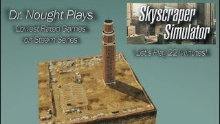 Skyscraper Simulator - Let's Play 22 Minutes - Lowest Rated Games on Steam (Let's Play)