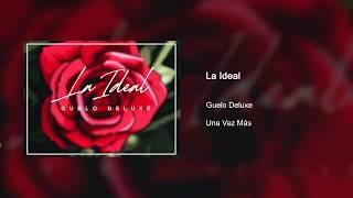 La Ideal 💑 - Guelo Deluxe
