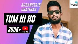 Tum Hi Ho | Aashiqui 2 | Arijit Singh | Aurangzaib Studios