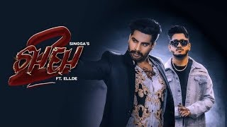 SHEH 2: (Video Song ) Singga Ft Ellde | Latest Punjabi Songs 2019 | Badnaam Group