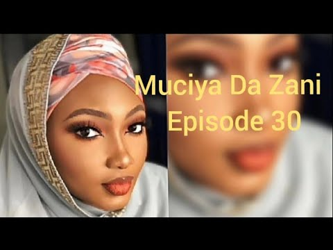 Muciya Da Zani Episode 30 (season 2) Labarin Soyayya Ta Rashin Gata Me Narkar Da Zuciya Da Sa Kuka