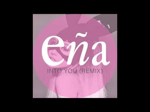 Into You (Eña Remix) - Ariana Grande
