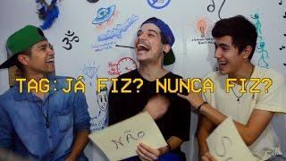TAG: JÁ FIZ NUNCA FIZ ft. SENHOR LUÍS E MENINO JOGUEIRO!!!