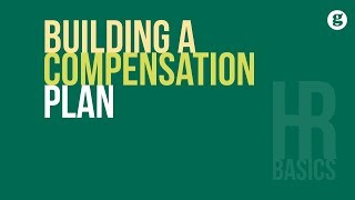 HR Basics: Building a Compensation Plan