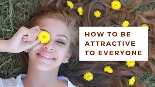 How to Be Attractive to Everyone | Meditation