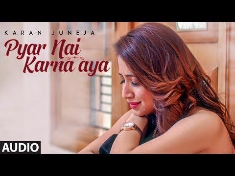 Pyar Nai Karna Aya : Karan Juneja (Full Audio Song) Arpan Bawa | Shah Ali | Latest Punjabi Sad Songs