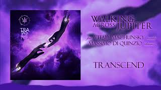 Walking Across Jupiter feat. Vitaly Machunsky - Transcend (Single 2020)