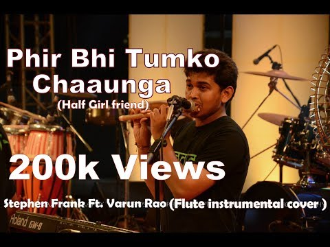 Phir Bhi Tumko Chaahunga Half Girlfriend & Enna Sona | cover | Stephen Frank Ft. Varun Rao & darrel