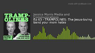 Ep 63 - TRAMPOLINES: The Jesus-loving band your mom hates