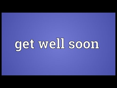 Get well soon Meaning - YouTube