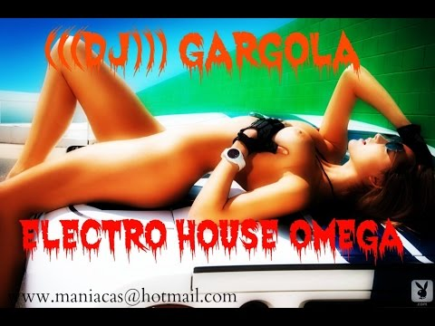 (((DJ))) GARGOLA  ELECTRO HOUSE OMEGA