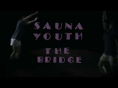 Sauna Youth - 'The Bridge' [OFFICIAL VIDEO]