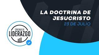 La Doctrina de Jesucristo | Círculo de Liderazgo | Asdrúbal Hernández
