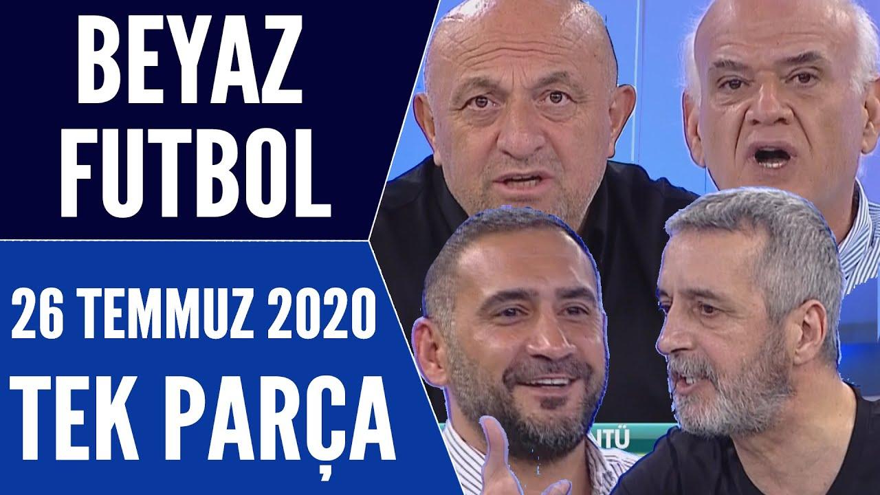 Beyaz Futbol 26 Temmuz 2020 Tek Parça