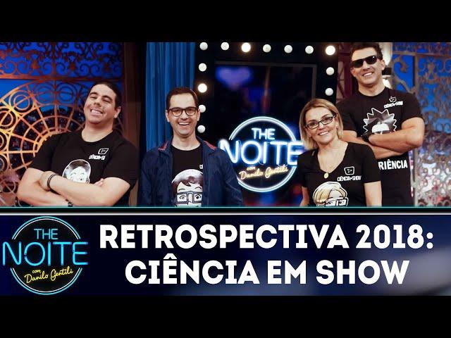 Retrospectiva 2018: Ciência em Show | The Noite (08/02/19)