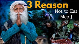 SADHGURU Explains - How Eating NON-VEGETARIAN Food Harms Your Body! | 3 Reasons Not to Eat Meat|