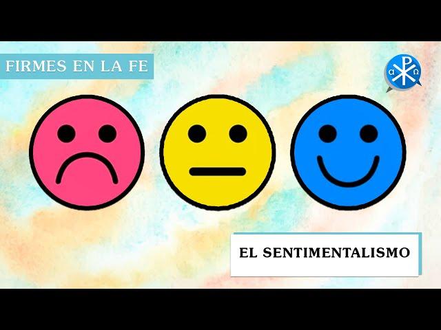 El sentimentalismo | Firmes en la fe - P Gabriel Zapata
