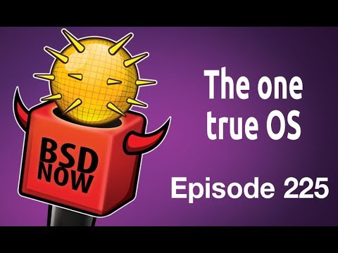 The one true OS | BSD Now 225