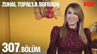 Zuhal Topal'la Sofrada 307. Bölüm