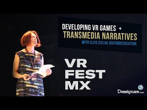 Developing Transmedia Narratives for VR   Illya Szilak   VR FEST mx