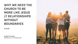 Why We Need the Church to be More Like Jesus  // Relationships Without Boundaries