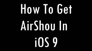 How To Get AirShou On Any iOS 9 Device