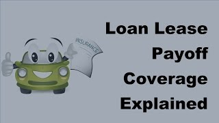 2017 Auto Loan Coverage Guide | Loan Lease Payoff Coverage Explained
