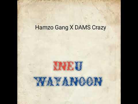 Hamzo Gang X DAMS Crazy -_- INEU_WAYANOON ∆ [ Prod By] 2fXaliss RapRim ( SoCo Six x Puissance Family