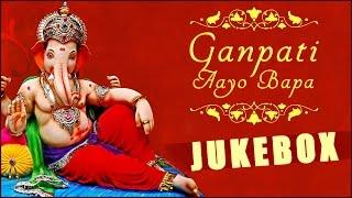 Ganesh Chaturthi - Ganpati aayo bappa - Lord Ganesha Devotional Songs - Jukebox