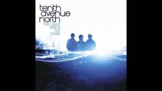 "Tenth Avenue North: ""Oh My Dear"" (The Light Meets The Dark)"