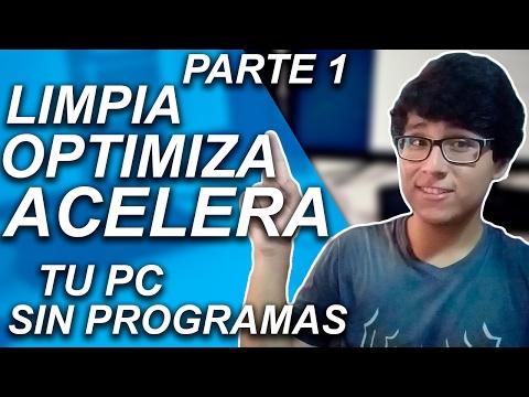 CMO LIMPIAR, OPTIMIZAR Y ACELERAR MI PC SIN PROGRAMAS PARA WINDOWS 10, 8 Y 7  PARTE 1