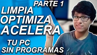CÓMO LIMPIAR, OPTIMIZAR Y ACELERAR MI PC SIN PROGRAMAS PARA WINDOWS 10, 8 Y 7  PARTE 1