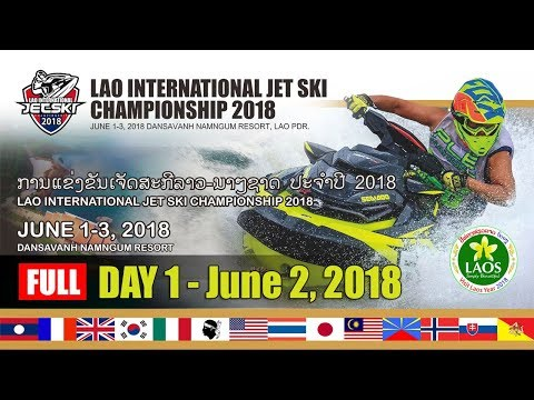 Lao International Jet Ski Championship 2018 Full [Day 1 - June 2, 2018]