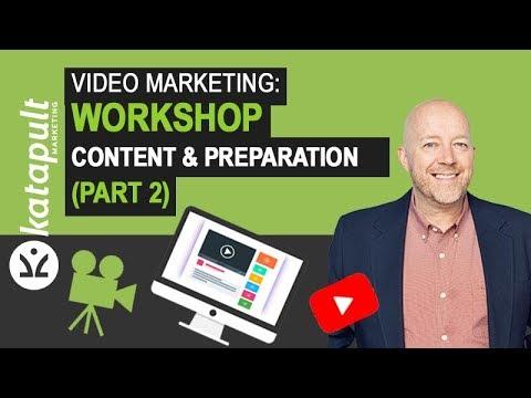 Video Marketing: Workshop Content & Preparation (Part 2)