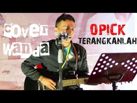 TERANGKANLAH - OPICK (COVER WANDA)