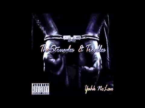 Yahk NoLove - Struggles & Trouble