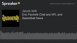 Eric Fischetti Chat and NFL and Basketball News