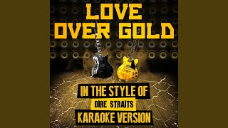 Love over Gold (In the Style of Dire Straits) (Karaoke Version)