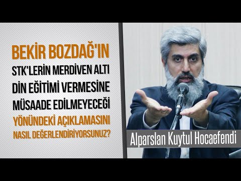 Bakan Bekir Bozdağ'ın STK'ların merdiven altı din eğitimi vermesine müsaade edilmeyeceği...