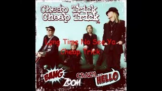 Long Time No See Ya Cheap Trick