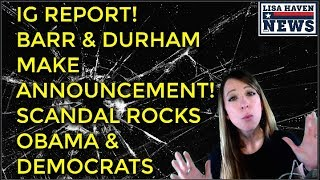 AG Barr & Durham Make Shocking IG Report Announcement As It's Published! SCANDAL Rocks Obam