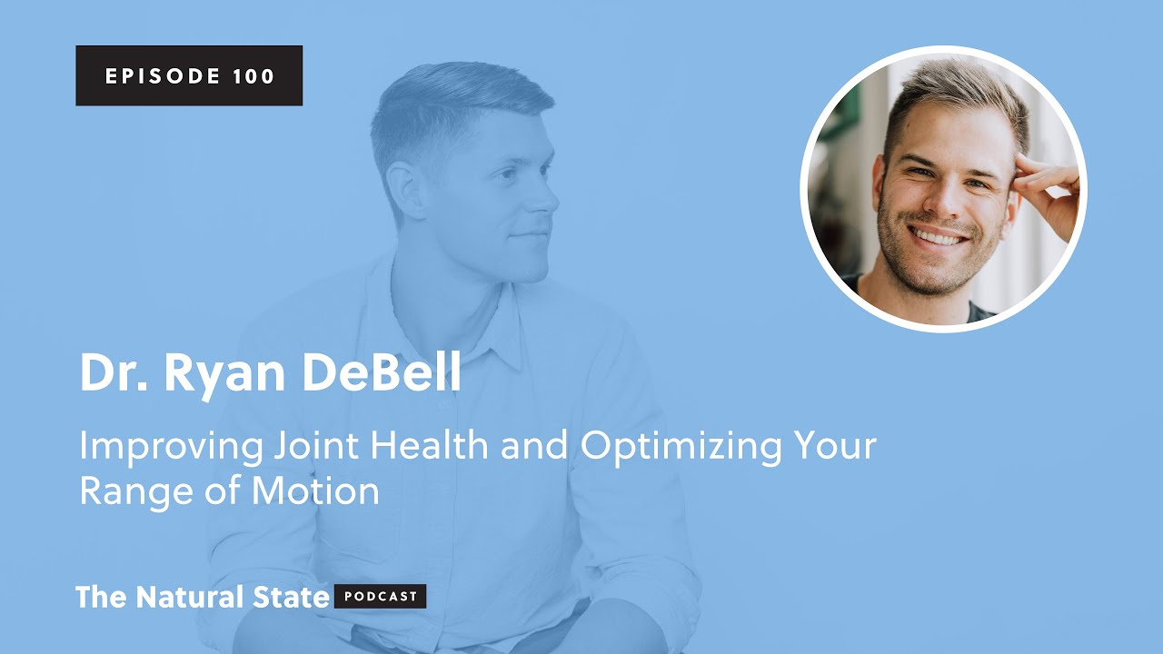 The Natural State 100: Improving Joint Health and Optimizing Your Range of Motion - Dr. Ryan DeBell