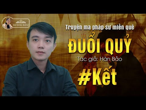 #KẾT - Đuổi Quỷ - Truyện Ma Pháp Sư Dân Gian Hay Nguyễn Huy Kể   Đất Đồng Radio