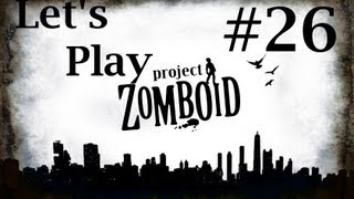 Episode 26 - Let's Play Project Zomboid - Munchy Run