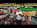 Bluetooth speaker & Bluetooth Headphone Wholesale market  ||   Gaffar market delhi