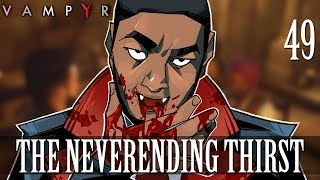 [49] The Neverending Thirst (Let's Play Vampyr w/ GaLm)