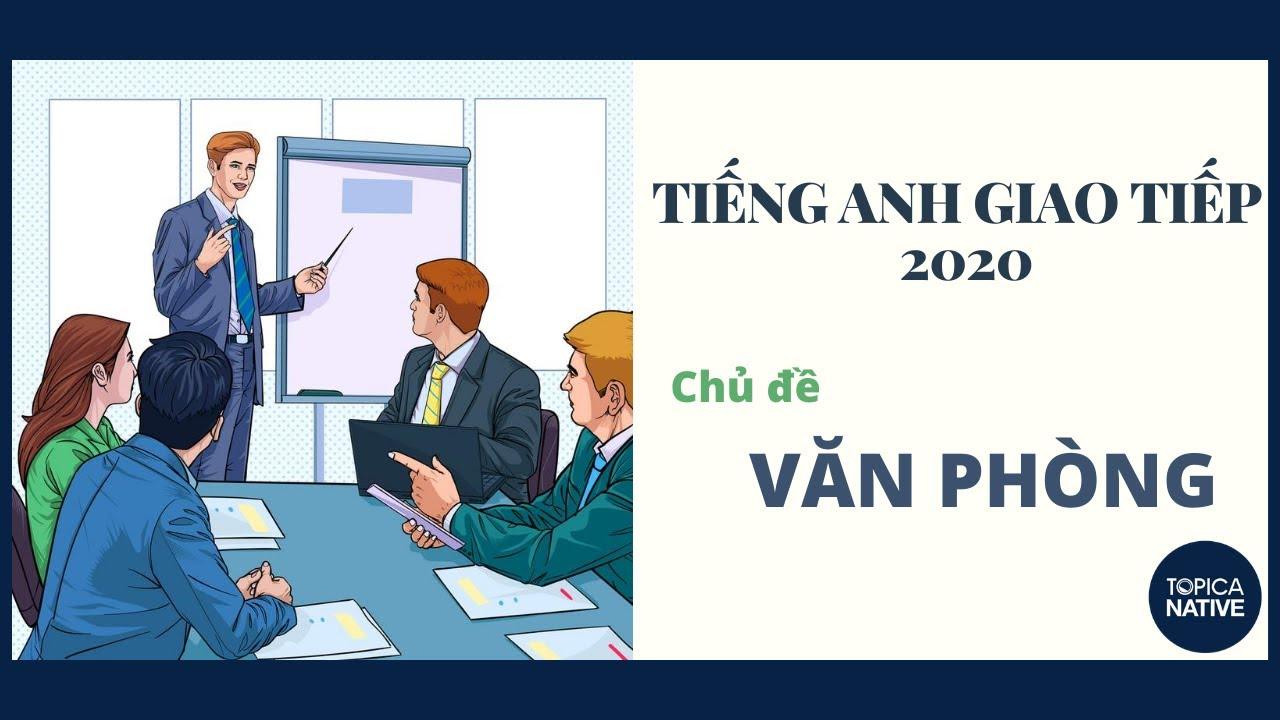 Tiếng Anh Giao Tiếp Cơ Bản | NHỮNG CỤM TỪ VỀ CHỦ ĐỀ VĂN PHÒNG (2020)