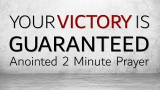 Your Victory is Guaranteed - Anointed 2 Minute Prayer