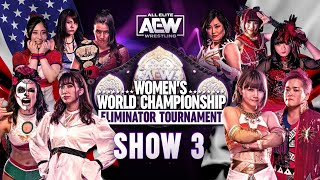 It All Comes Down to This! | AEW Women's World Championship Eliminator Tournament Show 3