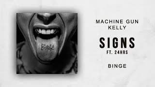 Machine Gun Kelly - Signs Ft. 24hrs (Binge)